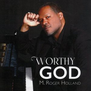 M. Roger Holland, II's Worthy God